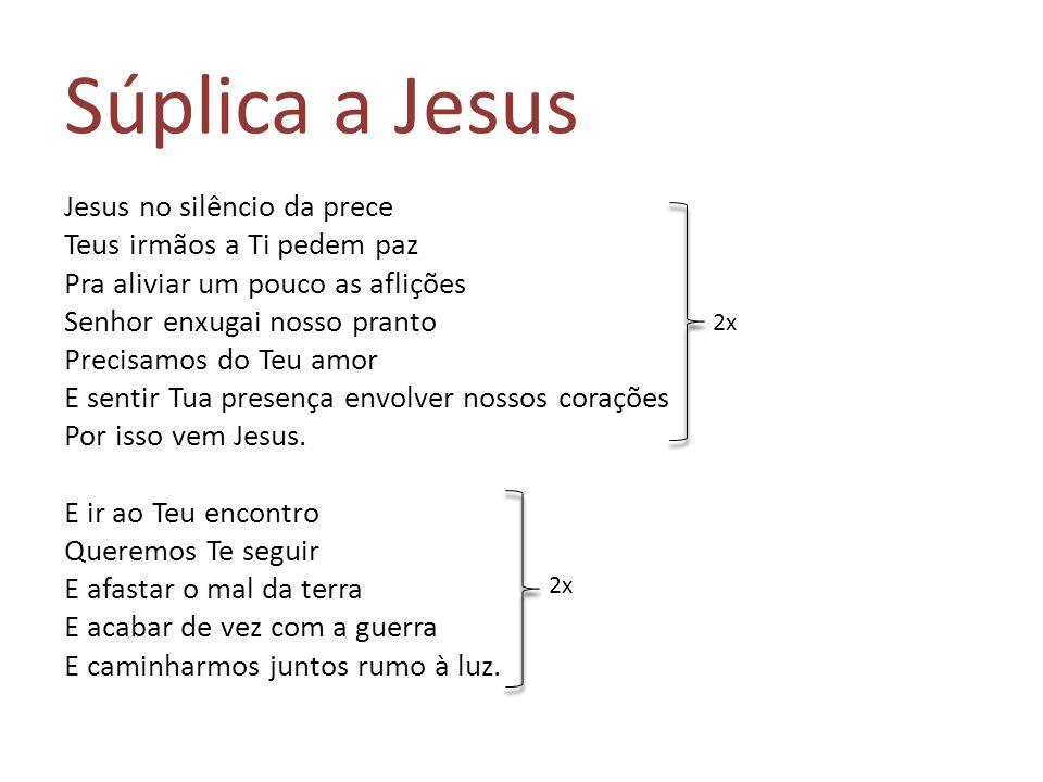 Súplica a Jesus Jesus no silêncio da prece Teus irmãos a Ti pedem paz