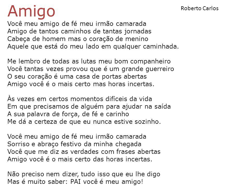 Amigo Roberto Carlos Você meu amigo de fé meu irmão camarada