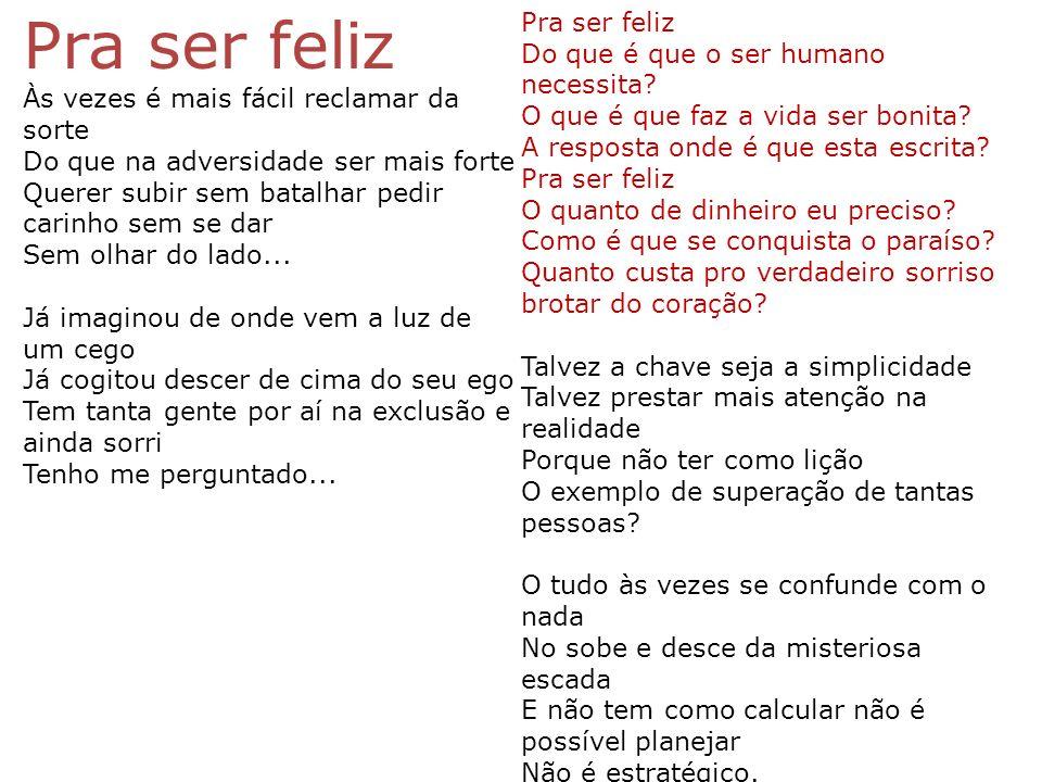 Pra ser feliz Do que é que o ser humano necessita