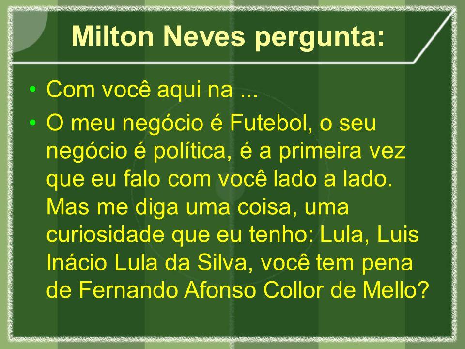 Milton Neves pergunta: