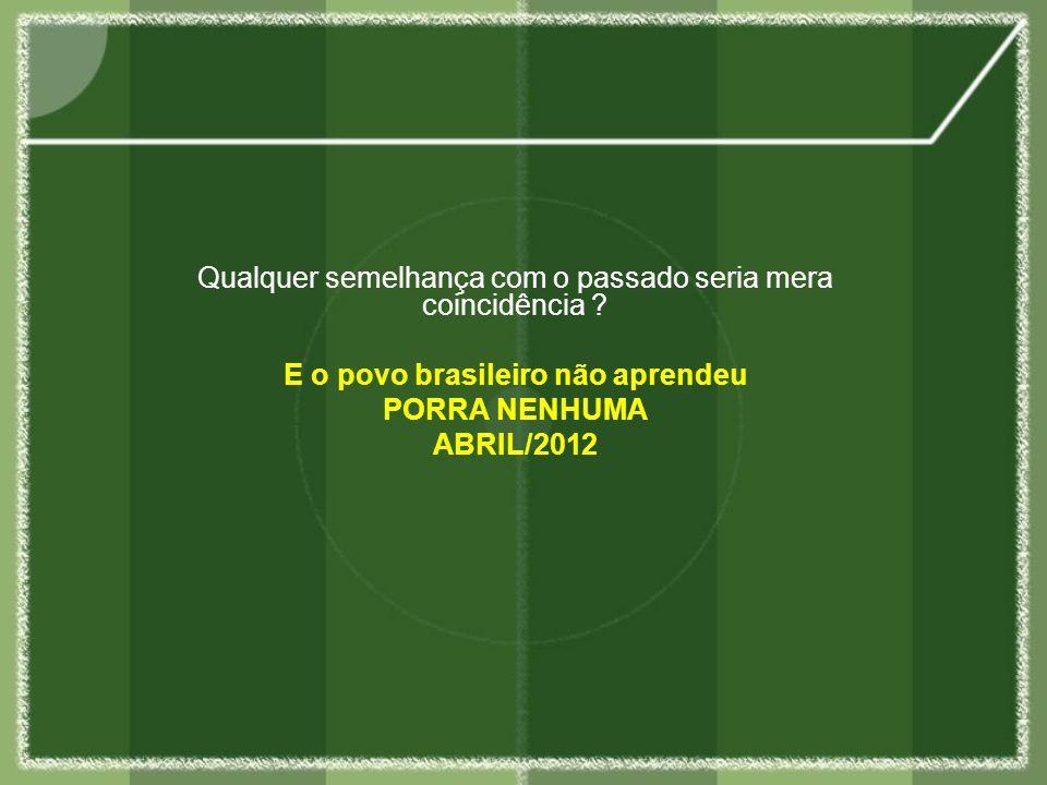 E o povo brasileiro não aprendeu