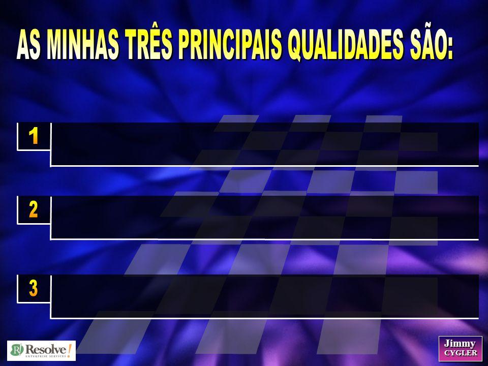 AS MINHAS TRÊS PRINCIPAIS QUALIDADES SÃO:
