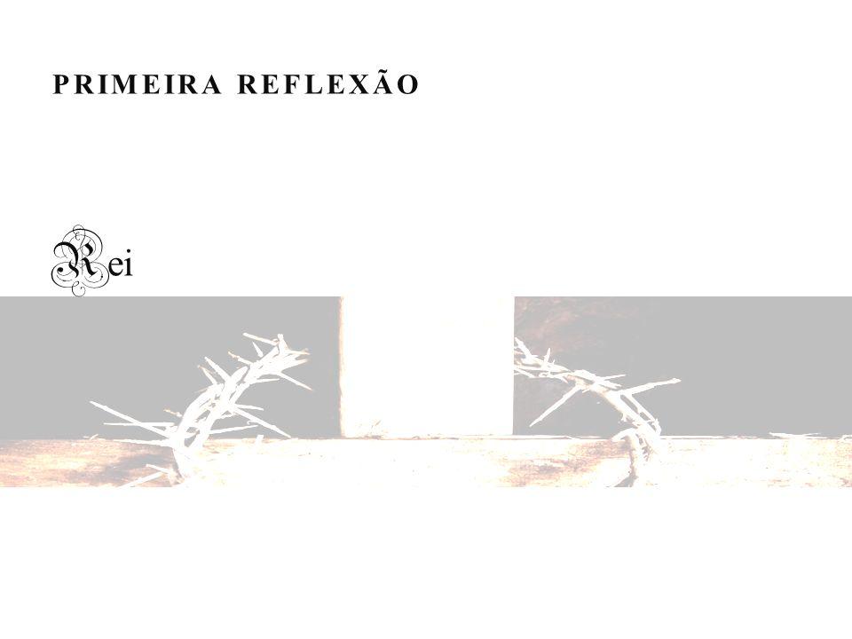 PRIMEIRA REFLEXÃO Rei