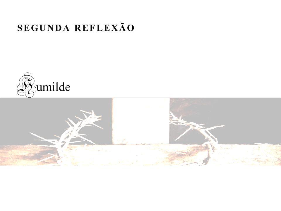 SEGUNDA REFLEXÃO Humilde