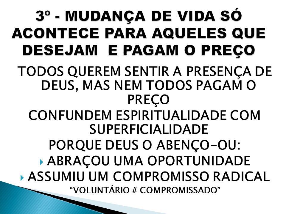 3º - MUDANÇA DE VIDA SÓ ACONTECE PARA AQUELES QUE DESEJAM E PAGAM O PREÇO