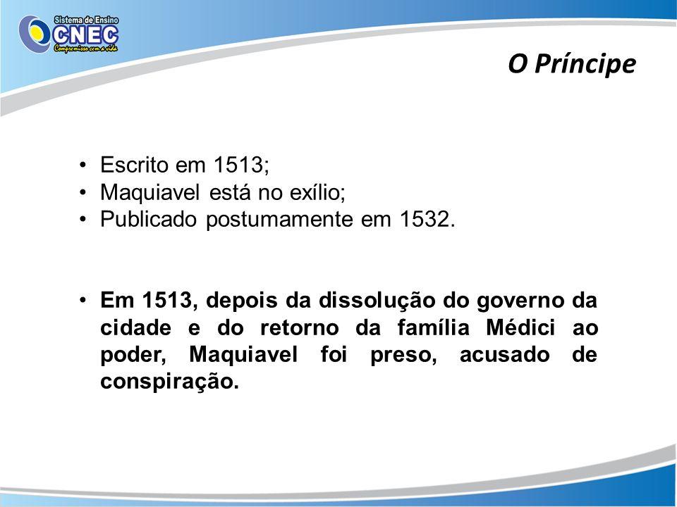 O Príncipe Escrito em 1513; Maquiavel está no exílio;