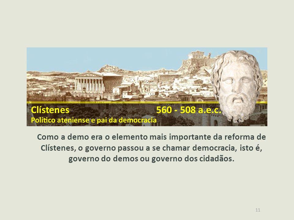 Como a demo era o elemento mais importante da reforma de Clístenes, o governo passou a se chamar democracia, isto é, governo do demos ou governo dos cidadãos.
