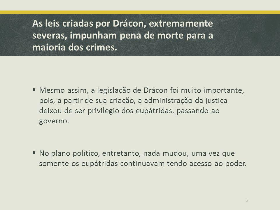 As leis criadas por Drácon, extremamente severas, impunham pena de morte para a maioria dos crimes.