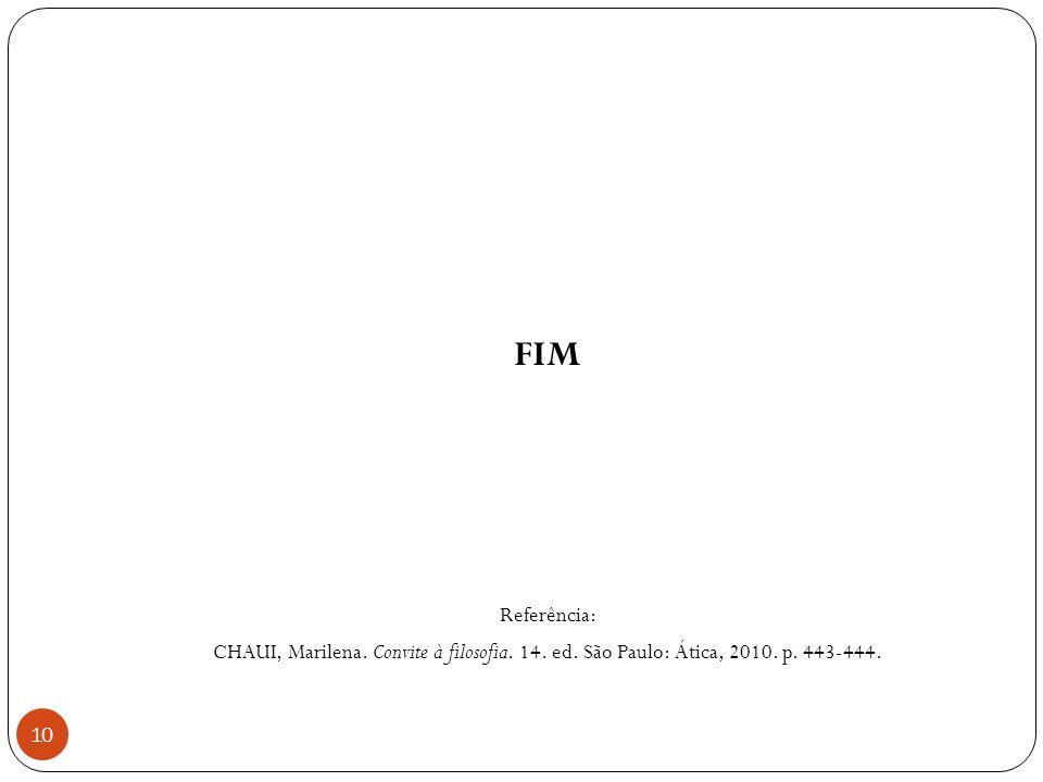 FIM Referência: CHAUI, Marilena. Convite à filosofia. 14. ed. São Paulo: Ática, 2010. p. 443-444.