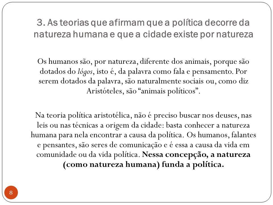3. As teorias que afirmam que a política decorre da natureza humana e que a cidade existe por natureza