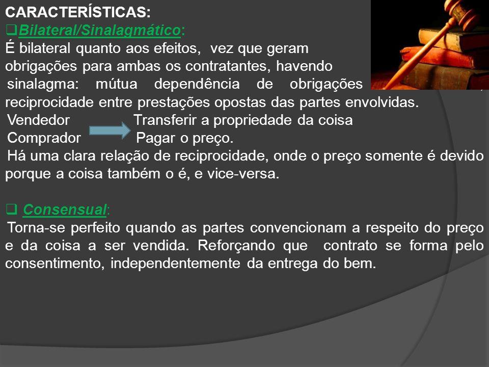 CARACTERÍSTICAS: Bilateral/Sinalagmático: É bilateral quanto aos efeitos, vez que geram. obrigações para ambas os contratantes, havendo.