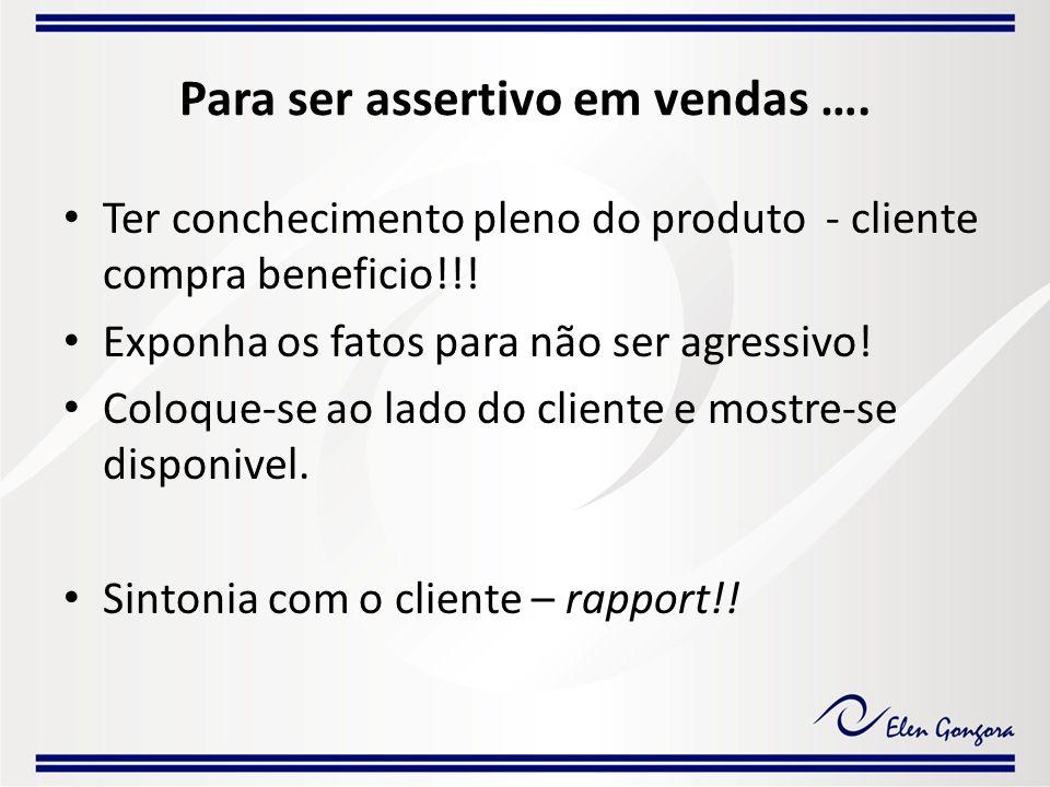 Para ser assertivo em vendas ….