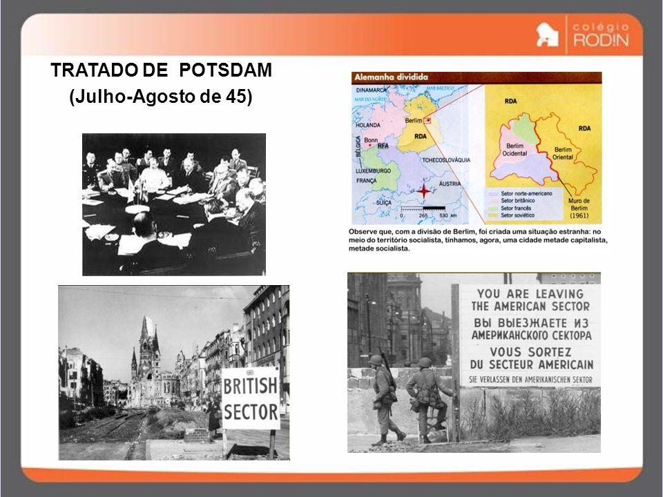 TRATADO DE POTSDAM (Julho-Agosto de 45)