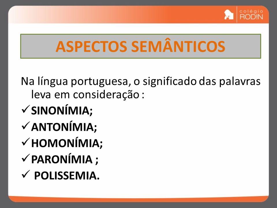 ASPECTOS SEMÂNTICOS Na língua portuguesa, o significado das palavras leva em consideração : SINONÍMIA;