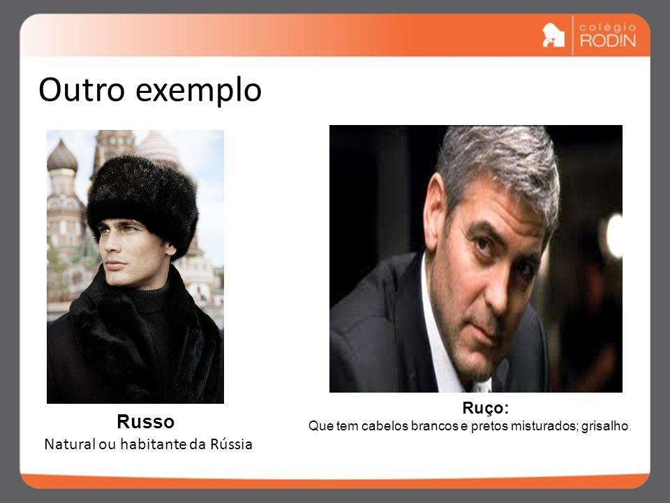 Outro exemplo Russo Ruço: Natural ou habitante da Rússia