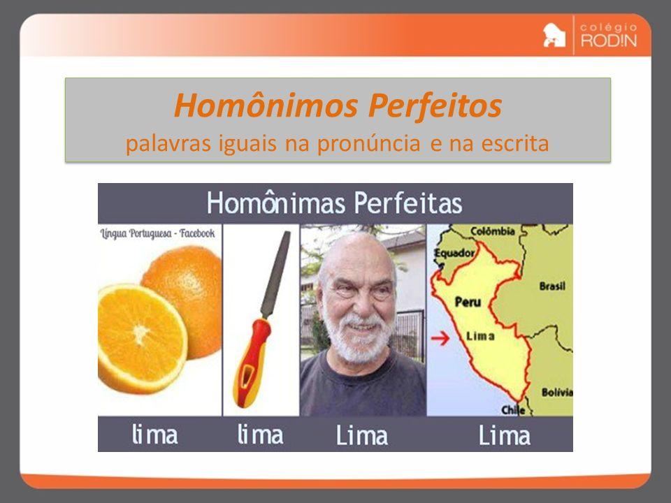 Homônimos Perfeitos palavras iguais na pronúncia e na escrita