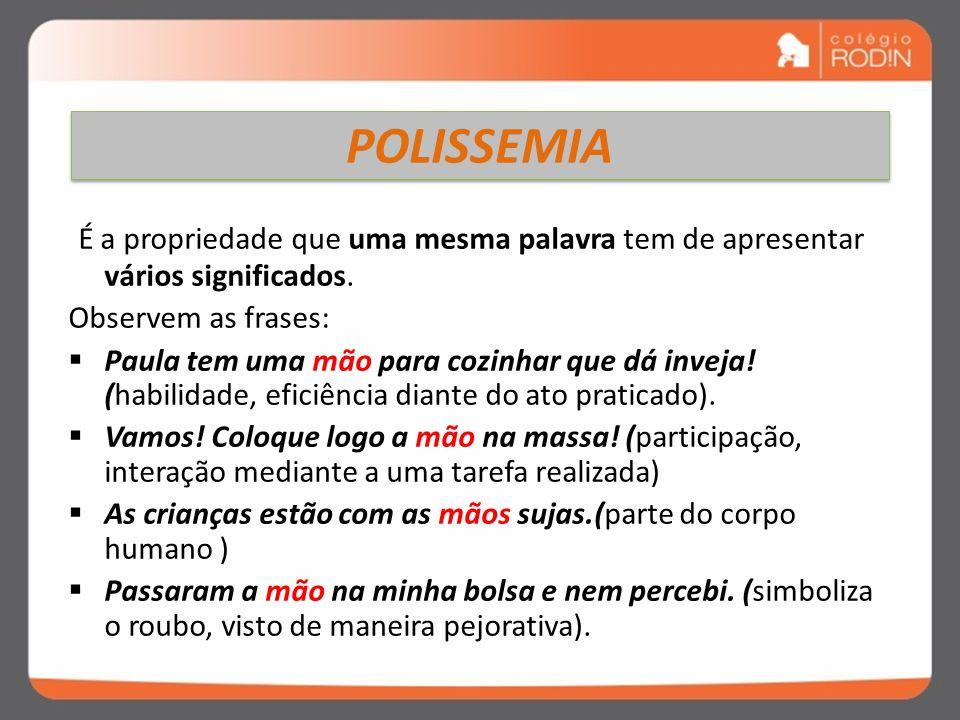 POLISSEMIA É a propriedade que uma mesma palavra tem de apresentar vários significados. Observem as frases: