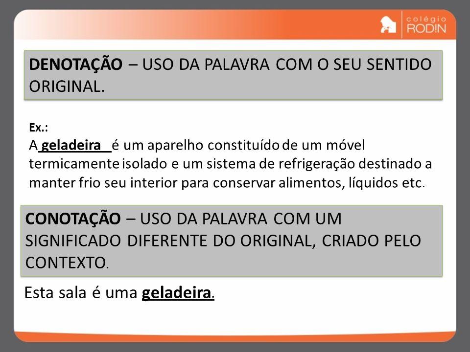 DENOTAÇÃO – USO DA PALAVRA COM O SEU SENTIDO ORIGINAL.