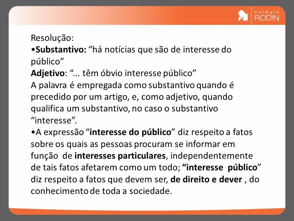 Resolução: Substantivo: há notícias que são de interesse do público Adjetivo: ... têm óbvio interesse público