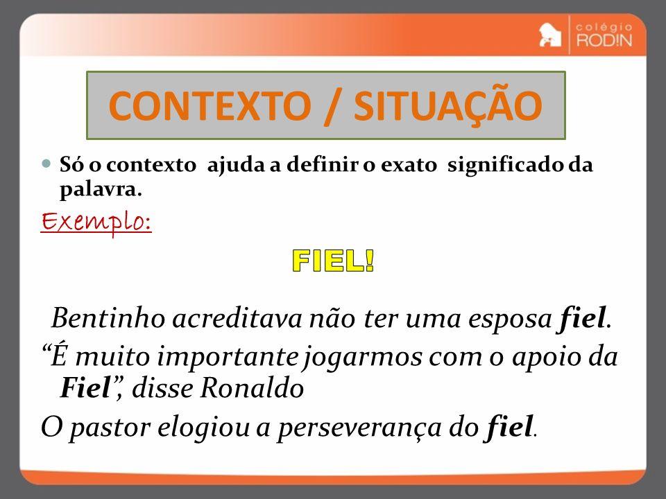 CONTEXTO / SITUAÇÃO Exemplo: FIEL!
