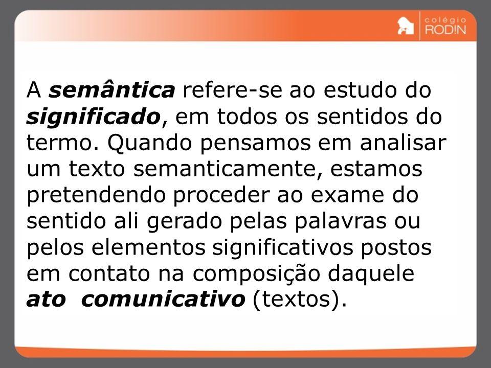 A semântica refere-se ao estudo do significado, em todos os sentidos do termo.