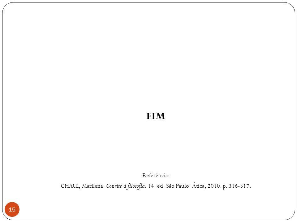 FIM Referência: CHAUI, Marilena. Convite à filosofia. 14. ed. São Paulo: Ática, 2010. p. 316-317.