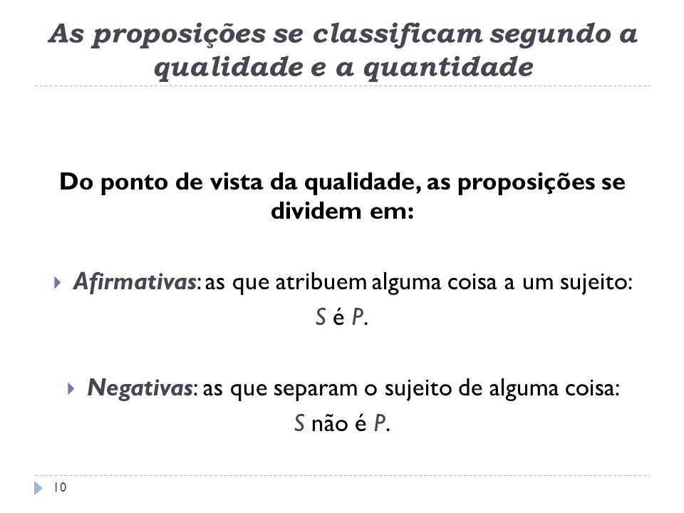 As proposições se classificam segundo a qualidade e a quantidade