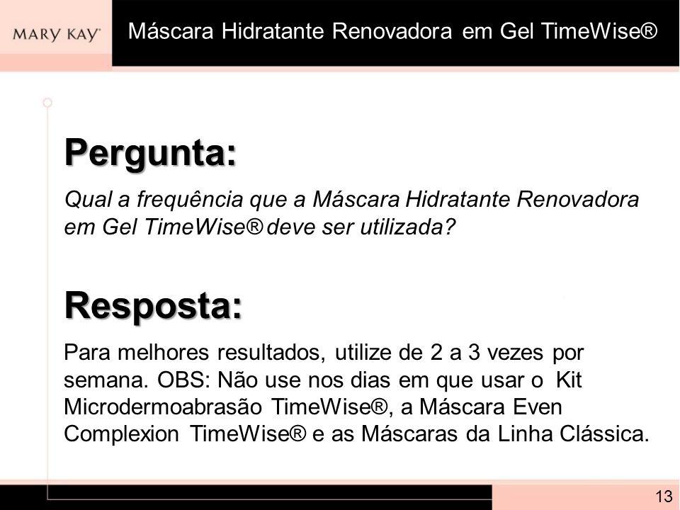 Pergunta: Resposta: Máscara Hidratante Renovadora em Gel TimeWise®