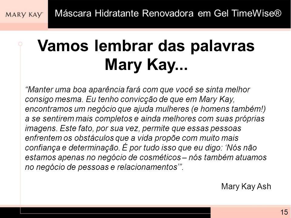 Vamos lembrar das palavras Mary Kay...