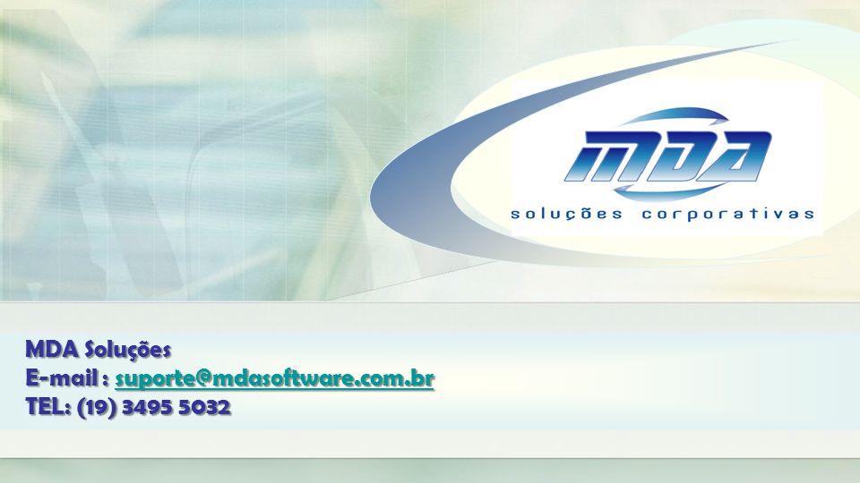 MDA Soluções E-mail : suporte@mdasoftware.com.br TEL: (19) 3495 5032