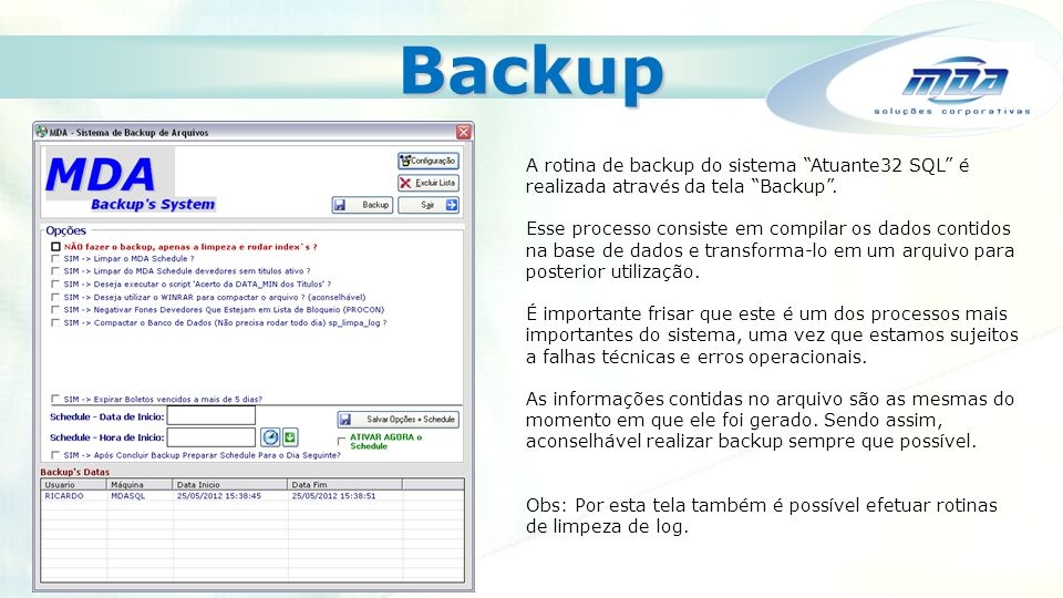 Backup A rotina de backup do sistema Atuante32 SQL é realizada através da tela Backup .