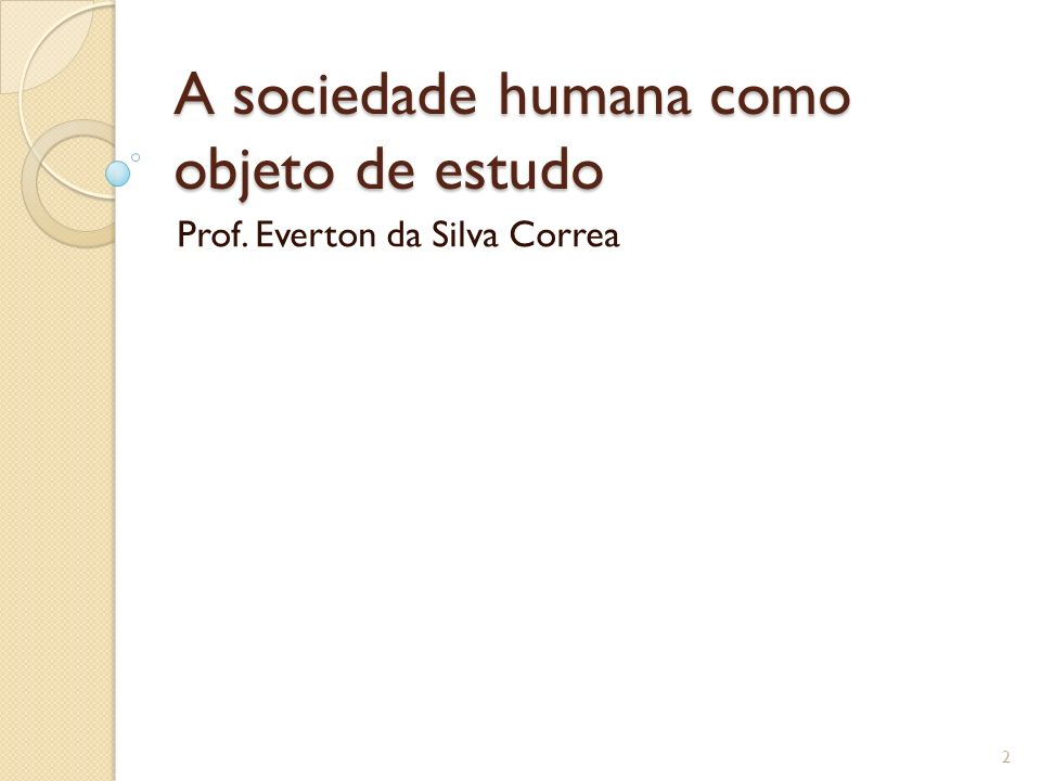 A sociedade humana como objeto de estudo