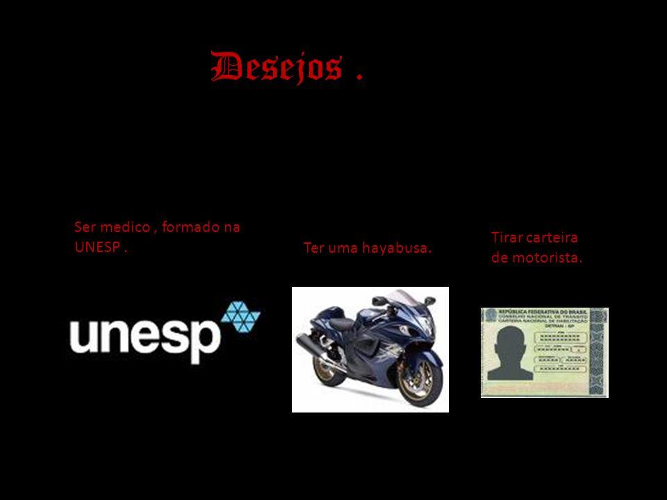 Desejos . Ser medico , formado na UNESP . Tirar carteira de motorista.
