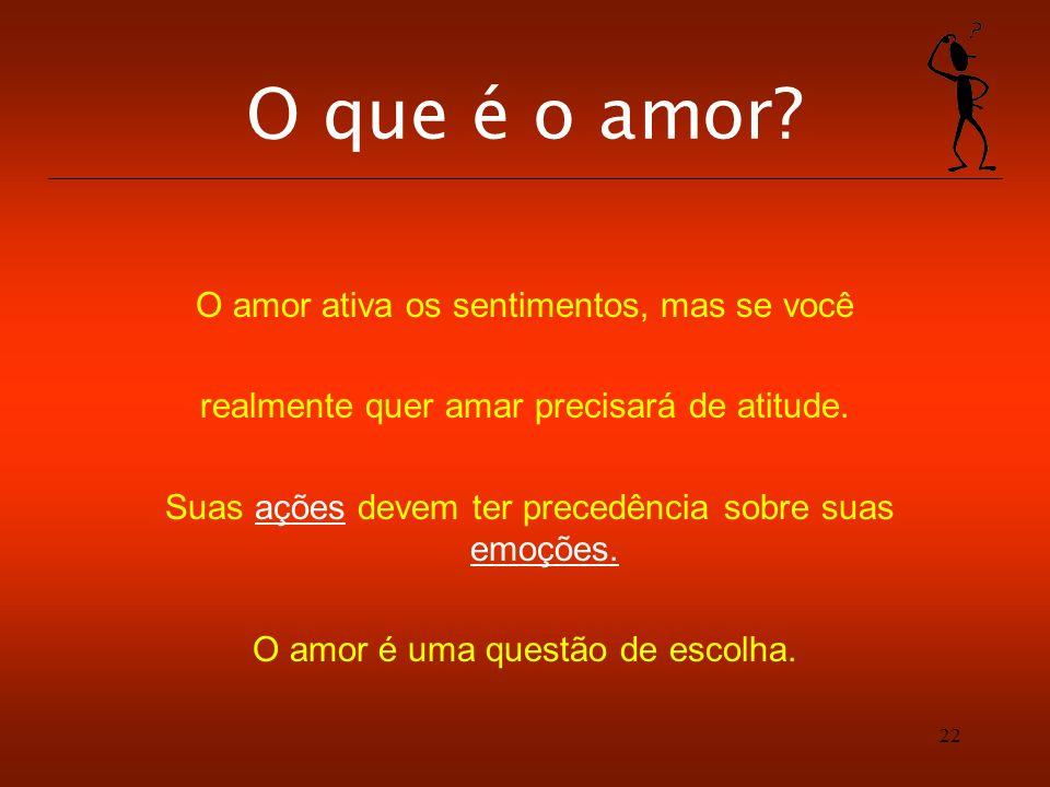 O que é o amor O amor ativa os sentimentos, mas se você