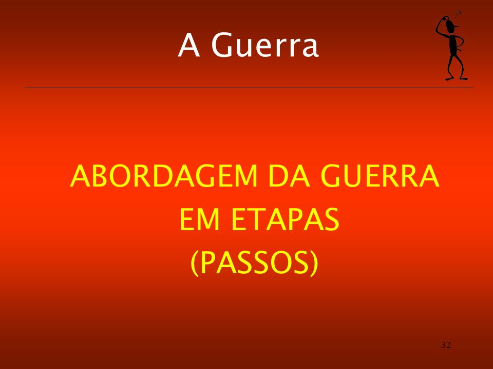 A Guerra ABORDAGEM DA GUERRA EM ETAPAS (PASSOS)