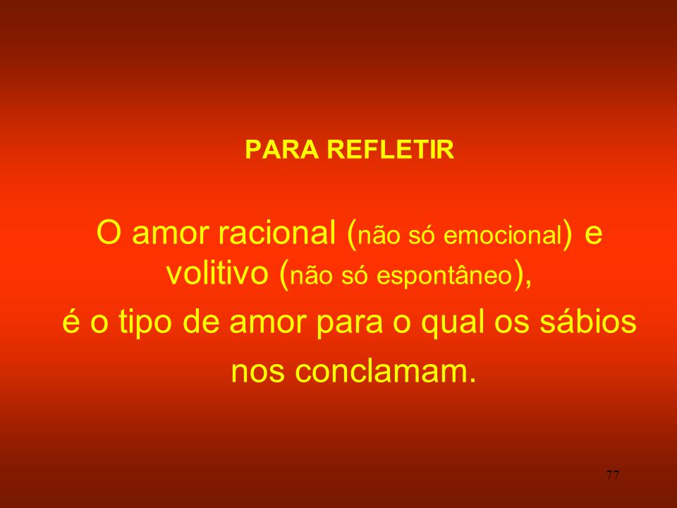 O amor racional (não só emocional) e volitivo (não só espontâneo),