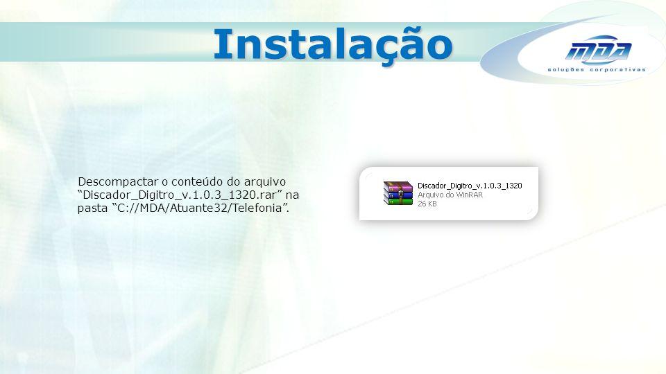 Instalação Descompactar o conteúdo do arquivo Discador_Digitro_v.1.0.3_1320.rar na pasta C://MDA/Atuante32/Telefonia .