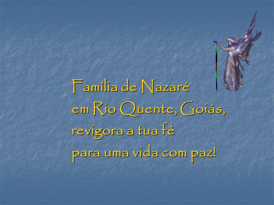 Família de Nazaré em Rio Quente, Goiás, revigora a tua fé para uma vida com paz!