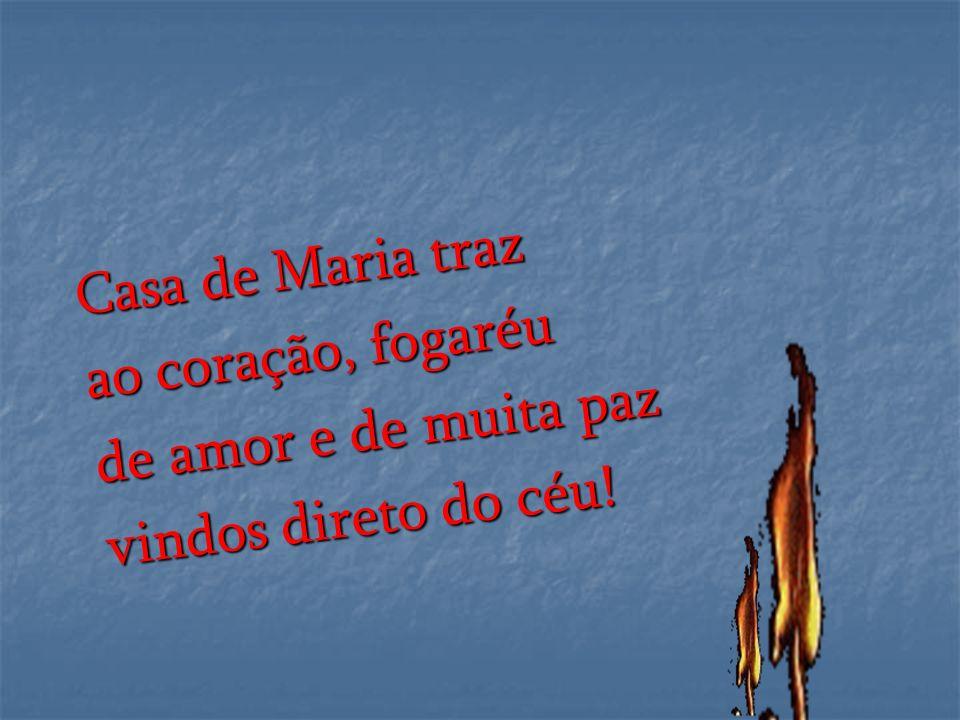 Casa de Maria traz ao coração, fogaréu de amor e de muita paz vindos direto do céu!