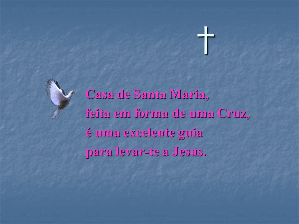 † Casa de Santa Maria, feita em forma de uma Cruz,