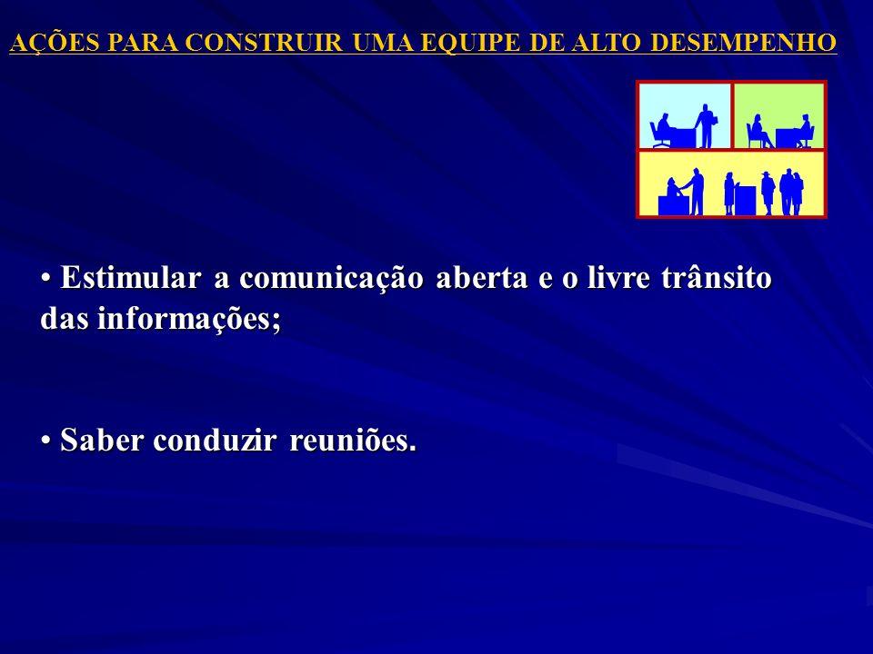 Estimular a comunicação aberta e o livre trânsito das informações;