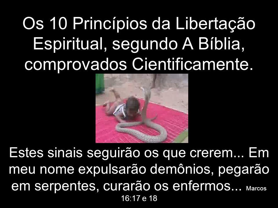 Os 10 Princípios da Libertação Espiritual, segundo A Bíblia, comprovados Cientificamente.