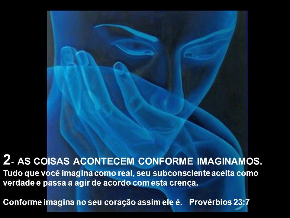 2- AS COISAS ACONTECEM CONFORME IMAGINAMOS.