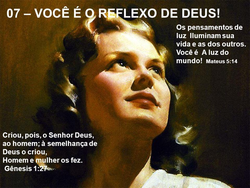 07 – VOCÊ É O REFLEXO DE DEUS!