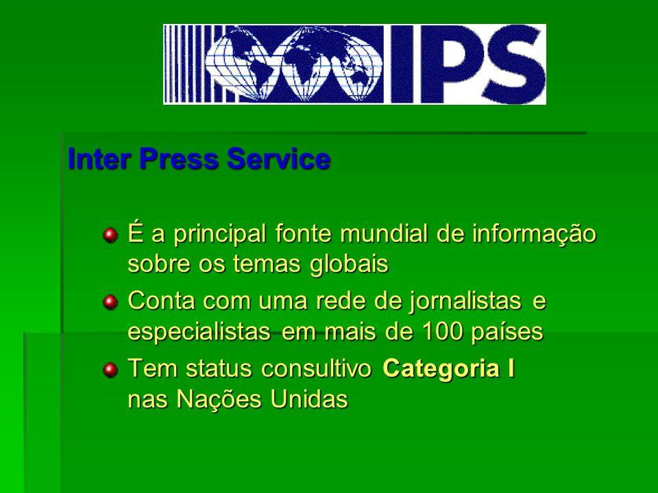 Inter Press ServiceÉ a principal fonte mundial de informação sobre os temas globais.