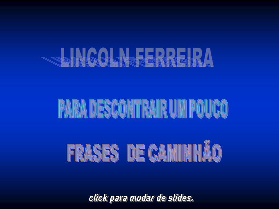 LINCOLN FERREIRA FRASES DE CAMINHÃO PARA DESCONTRAIR UM POUCO