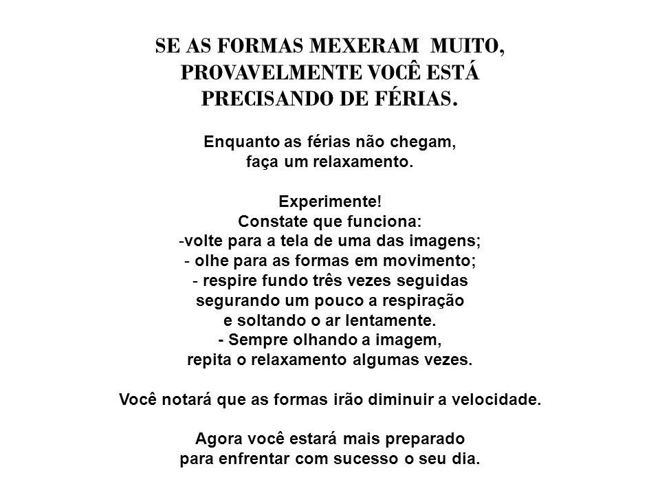 SE AS FORMAS MEXERAM MUITO, PROVAVELMENTE VOCÊ ESTÁ