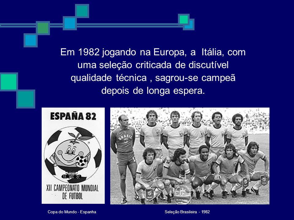 Em 1982 jogando na Europa, a Itália, com uma seleção criticada de discutível qualidade técnica , sagrou-se campeã depois de longa espera.