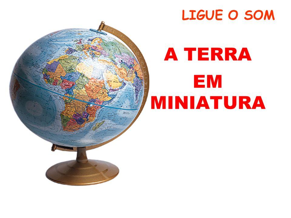 LIGUE O SOM A TERRA EM MINIATURA