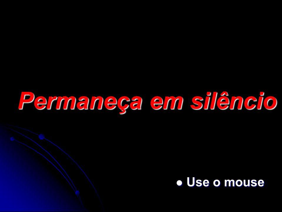 Permaneça em silêncio Use o mouse